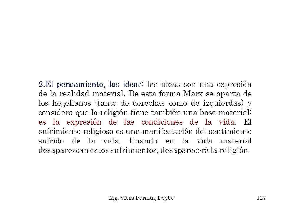 2.El pensamiento, las ideas: las ideas son una expresión de la realidad material. De esta forma Marx se aparta de los hegelianos (tanto de derechas co