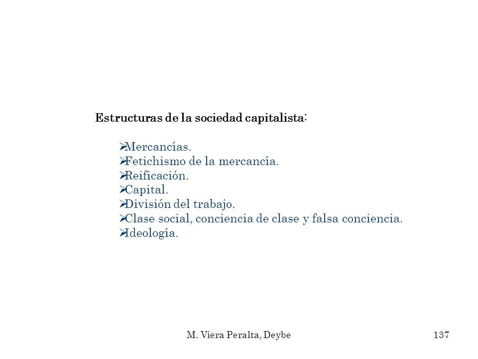 Estructuras de la sociedad capitalista: Mercancías. Fetichismo de la mercancía. Reificación. Capital. División del trabajo. Clase social, conciencia d