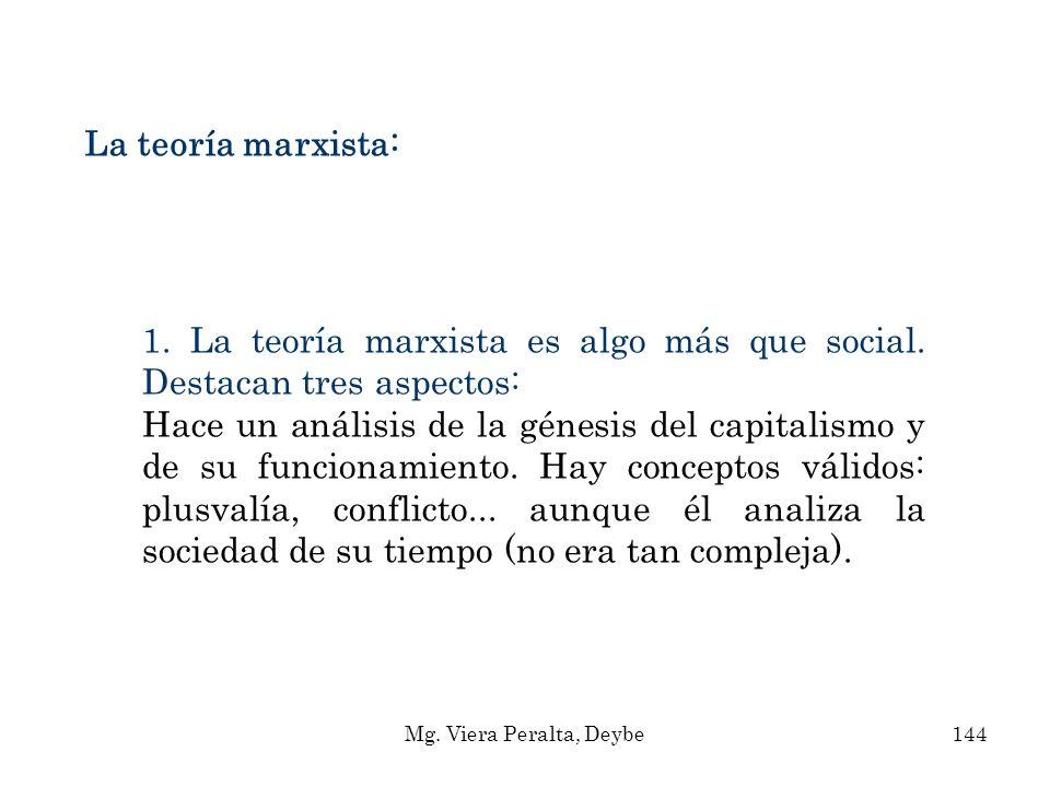 La teoría marxista: 1. La teoría marxista es algo más que social. Destacan tres aspectos: Hace un análisis de la génesis del capitalismo y de su funci