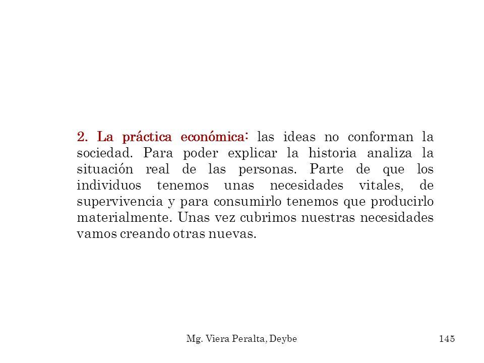 2. La práctica económica: las ideas no conforman la sociedad. Para poder explicar la historia analiza la situación real de las personas. Parte de que
