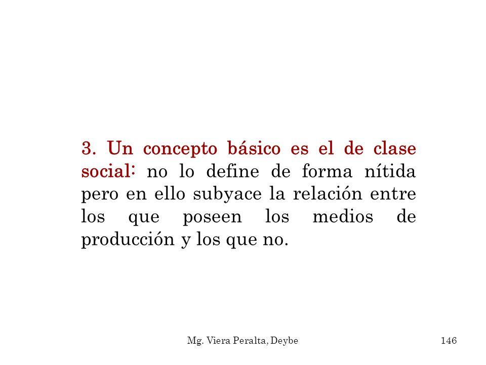 3. Un concepto básico es el de clase social: no lo define de forma nítida pero en ello subyace la relación entre los que poseen los medios de producci