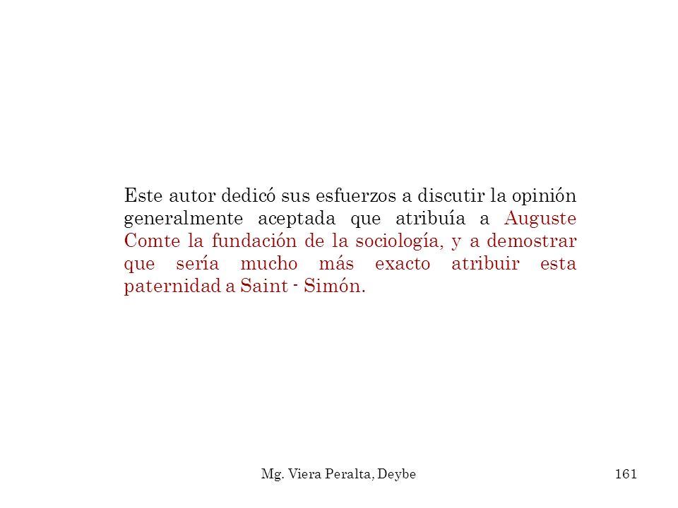 Este autor dedicó sus esfuerzos a discutir la opinión generalmente aceptada que atribuía a Auguste Comte la fundación de la sociología, y a demostrar