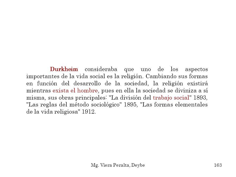 Durkheim consideraba que uno de los aspectos importantes de la vida social es la religión. Cambiando sus formas en función del desarrollo de la socied