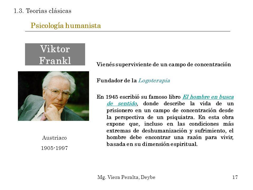 Psicología humanista Vienés superviviente de un campo de concentración Fundador de la Logoterapia En 1945 escribió su famoso libro El hombre en busca