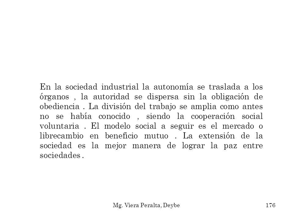 En la sociedad industrial la autonomía se traslada a los órganos, la autoridad se dispersa sin la obligación de obediencia. La división del trabajo se