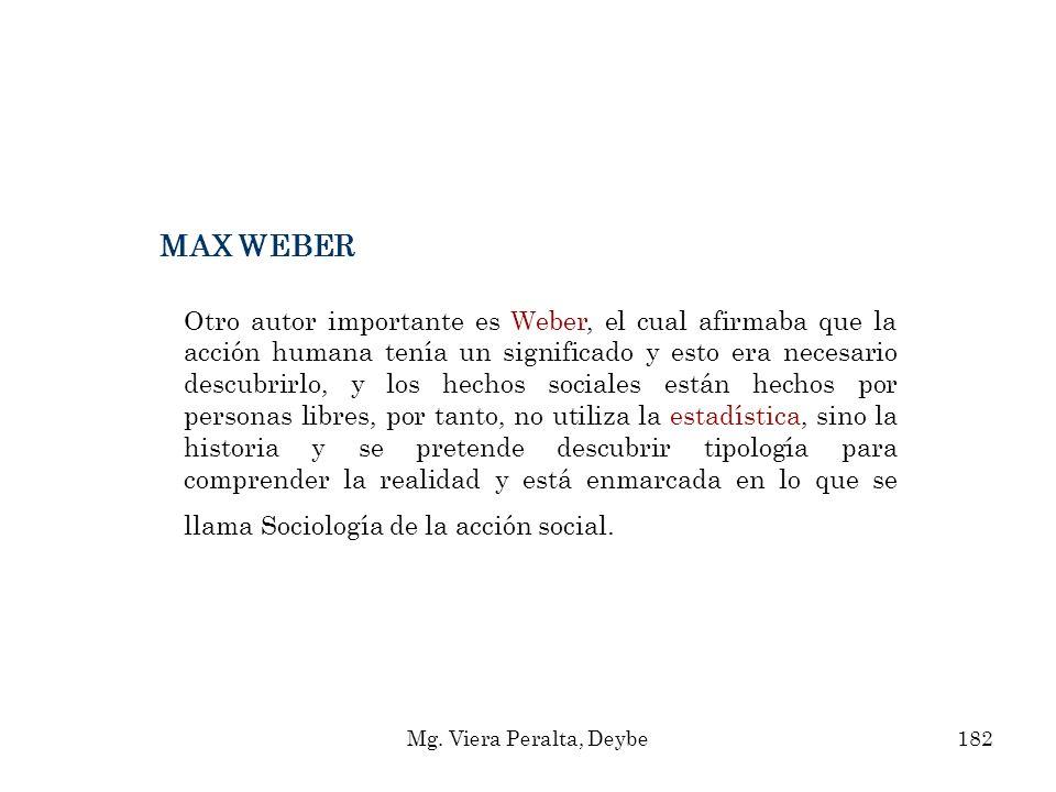 MAX WEBER Otro autor importante es Weber, el cual afirmaba que la acción humana tenía un significado y esto era necesario descubrirlo, y los hechos so