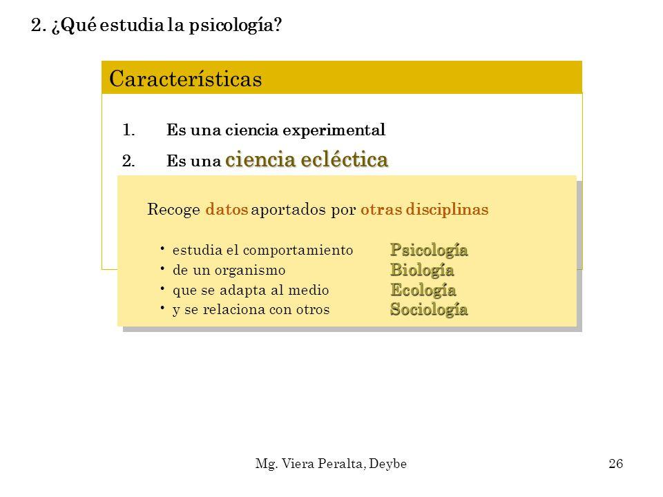 Características 1.Es una ciencia experimental ciencia ecléctica 2.Es una ciencia ecléctica 3.Opera con diferentes niveles de análisis 4.Diferentes con