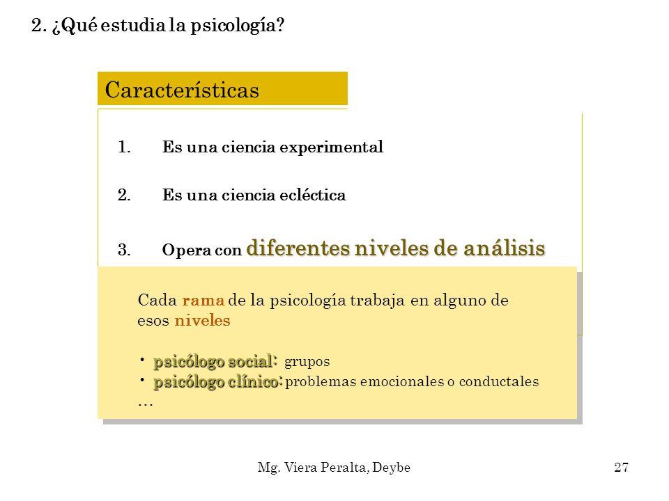 Características 1.Es una ciencia experimental 2.Es una ciencia ecléctica diferentes niveles de análisis 3.Opera con diferentes niveles de análisis 4.D