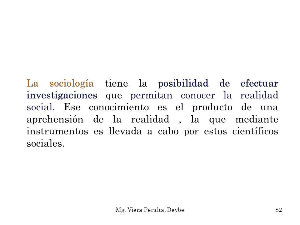 La sociología tiene la posibilidad de efectuar investigaciones que permitan conocer la realidad social. Ese conocimiento es el producto de una aprehen