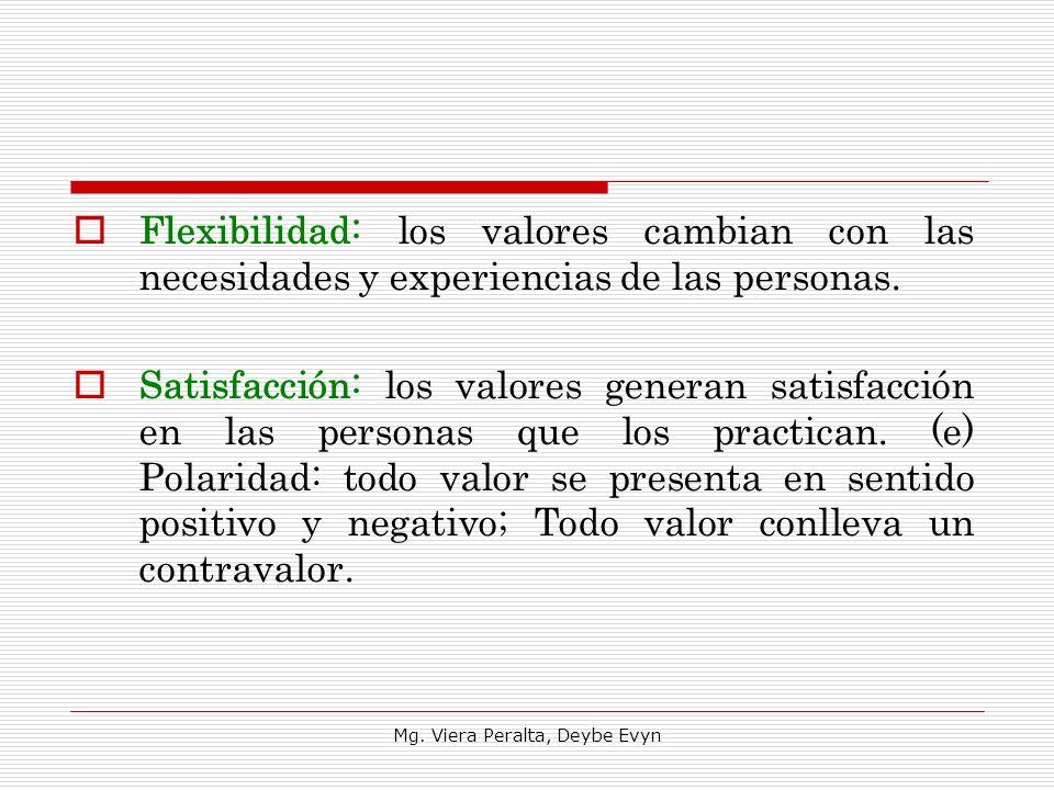 Flexibilidad: los valores cambian con las necesidades y experiencias de las personas. Satisfacción: los valores generan satisfacción en las personas q