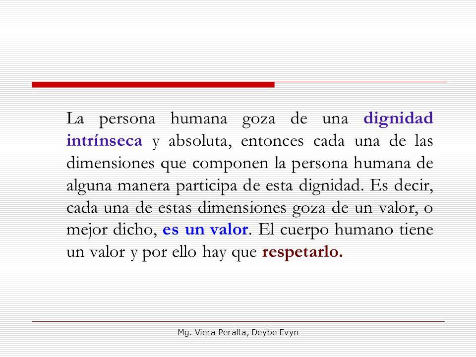 La persona humana goza de una dignidad intrínseca y absoluta, entonces cada una de las dimensiones que componen la persona humana de alguna manera par