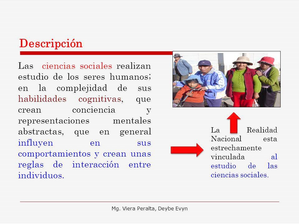 Descripción Las ciencias sociales realizan estudio de los seres humanos; en la complejidad de sus habilidades cognitivas, que crean conciencia y repre