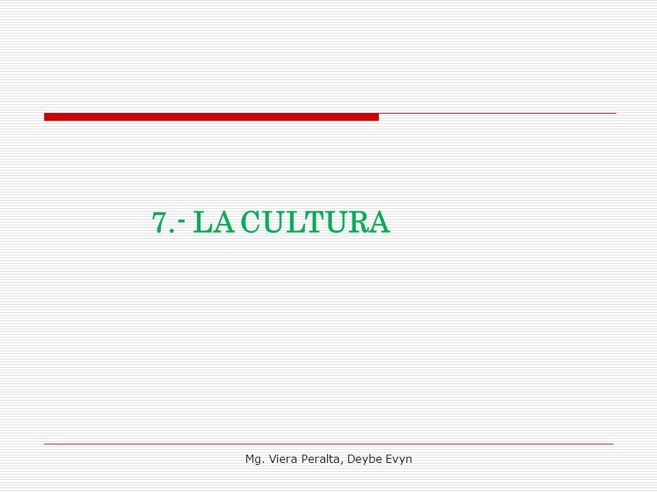 7.- LA CULTURA Mg. Viera Peralta, Deybe Evyn
