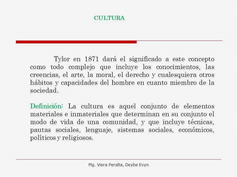 Tylor en 1871 dará el significado a este concepto como todo complejo que incluye los conocimientos, las creencias, el arte, la moral, el derecho y cua