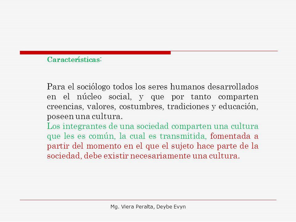 Características: Para el sociólogo todos los seres humanos desarrollados en el núcleo social, y que por tanto comparten creencias, valores, costumbres
