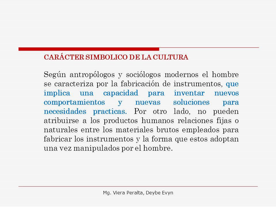 CARÁCTER SIMBOLICO DE LA CULTURA Según antropólogos y sociólogos modernos el hombre se caracteriza por la fabricación de instrumentos, que implica una