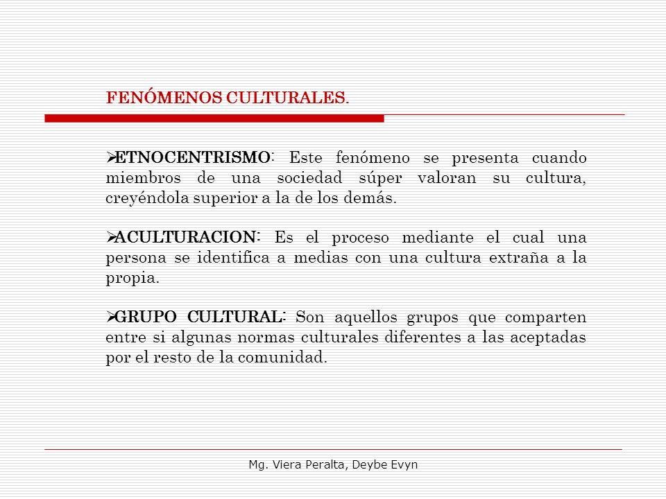 FENÓMENOS CULTURALES. ETNOCENTRISMO: Este fenómeno se presenta cuando miembros de una sociedad súper valoran su cultura, creyéndola superior a la de l