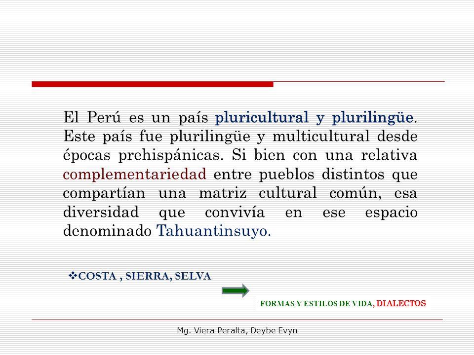 FORMAS Y ESTILOS DE VIDA, DIALECTOS El Perú es un país pluricultural y plurilingüe. Este país fue plurilingüe y multicultural desde épocas prehispánic