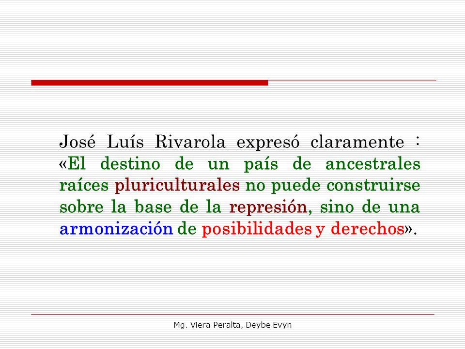 José Luís Rivarola expresó claramente : «El destino de un país de ancestrales raíces pluriculturales no puede construirse sobre la base de la represió