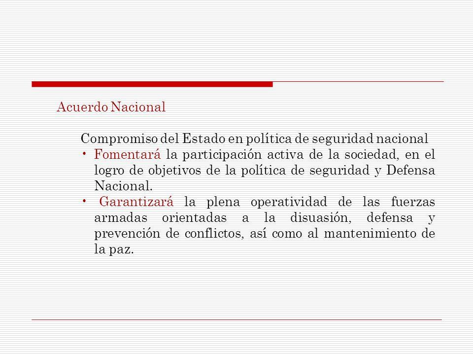 Acuerdo Nacional Compromiso del Estado en política de seguridad nacional Fomentará la participación activa de la sociedad, en el logro de objetivos de