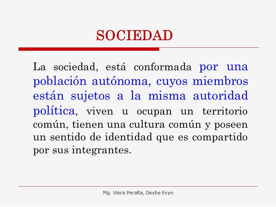 La sociedad, está conformada por una población autónoma, cuyos miembros están sujetos a la misma autoridad política, viven u ocupan un territorio comú