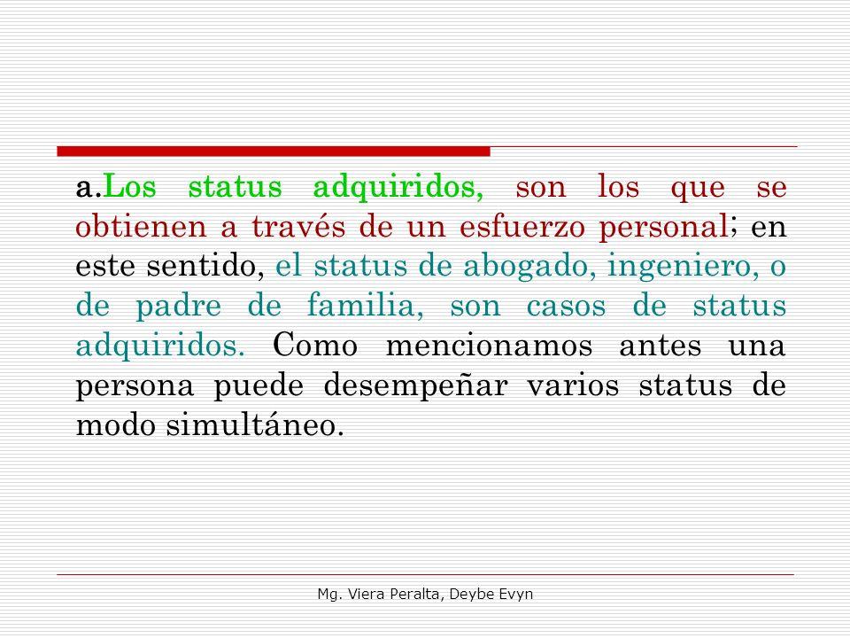 a.Los status adquiridos, son los que se obtienen a través de un esfuerzo personal; en este sentido, el status de abogado, ingeniero, o de padre de fam