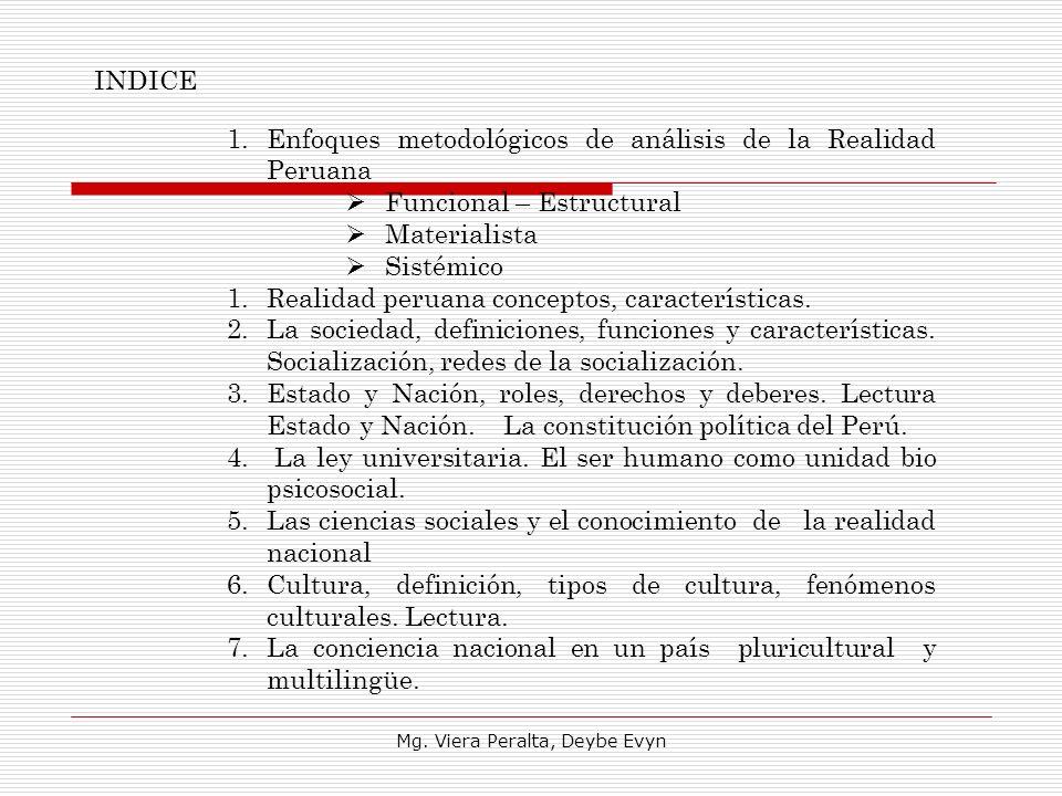 INDICE 1.Enfoques metodológicos de análisis de la Realidad Peruana Funcional – Estructural Materialista Sistémico 1.Realidad peruana conceptos, caract