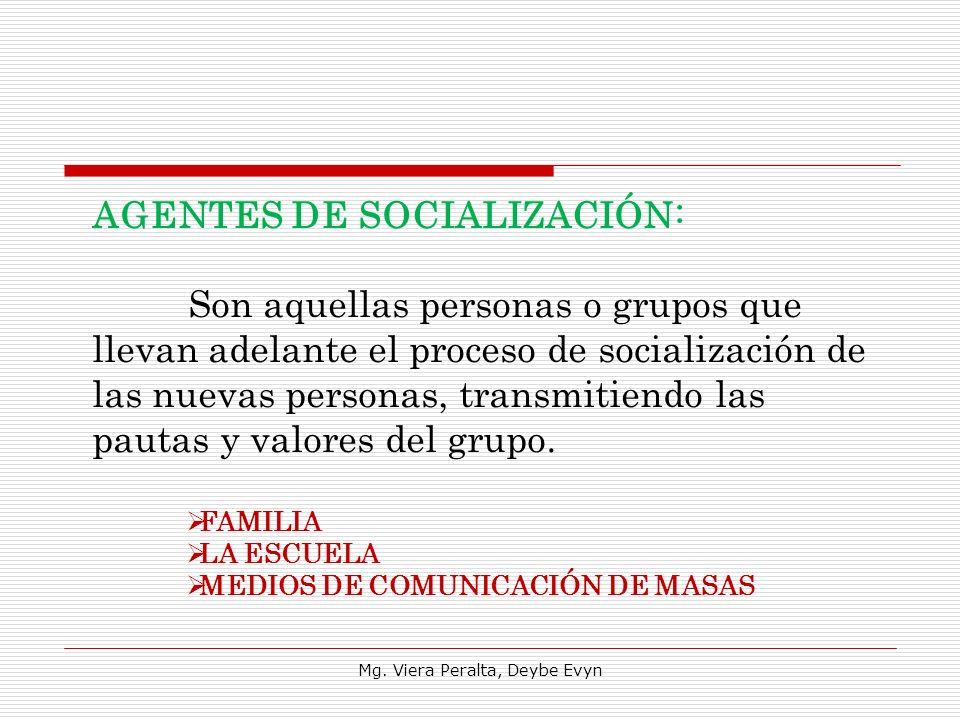 AGENTES DE SOCIALIZACIÓN: Son aquellas personas o grupos que llevan adelante el proceso de socialización de las nuevas personas, transmitiendo las pau