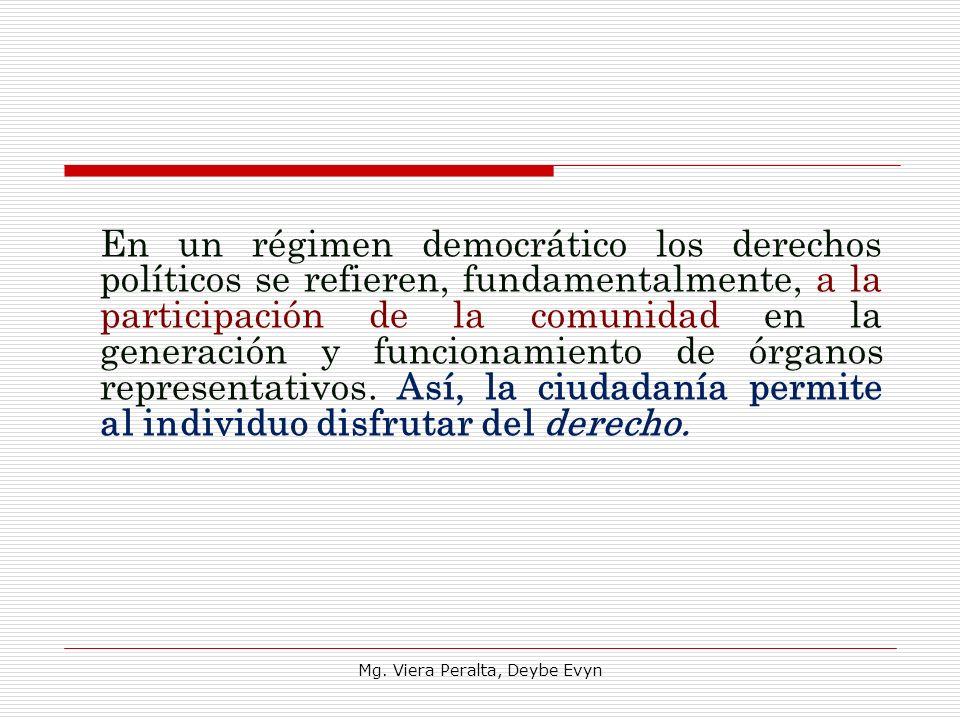 En un régimen democrático los derechos políticos se refieren, fundamentalmente, a la participación de la comunidad en la generación y funcionamiento d