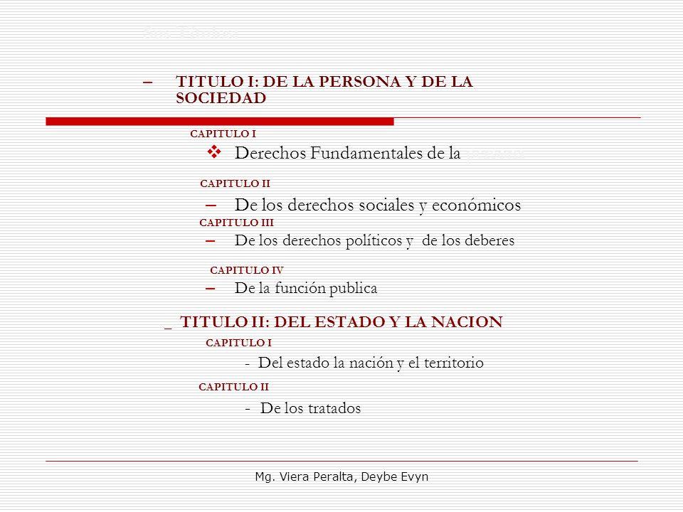 Sus Títulos: – TITULO I: DE LA PERSONA Y DE LA SOCIEDAD CAPITULO I Derechos Fundamentales de la persona CAPITULO II – De los derechos sociales y econó
