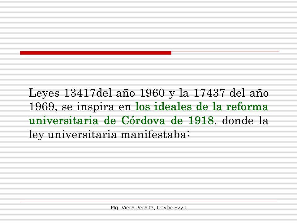 Leyes 13417del año 1960 y la 17437 del año 1969, se inspira en los ideales de la reforma universitaria de Córdova de 1918. donde la ley universitaria