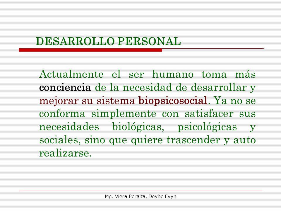 DESARROLLO PERSONAL Actualmente el ser humano toma más conciencia de la necesidad de desarrollar y mejorar su sistema biopsicosocial. Ya no se conform