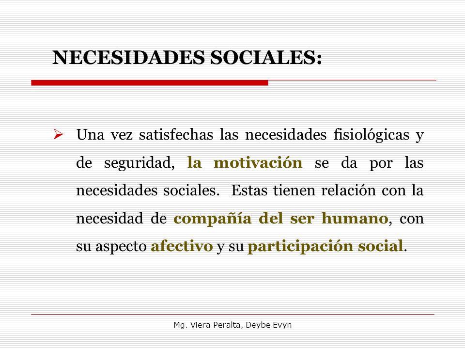 NECESIDADES SOCIALES: Una vez satisfechas las necesidades fisiológicas y de seguridad, la motivación se da por las necesidades sociales. Estas tienen