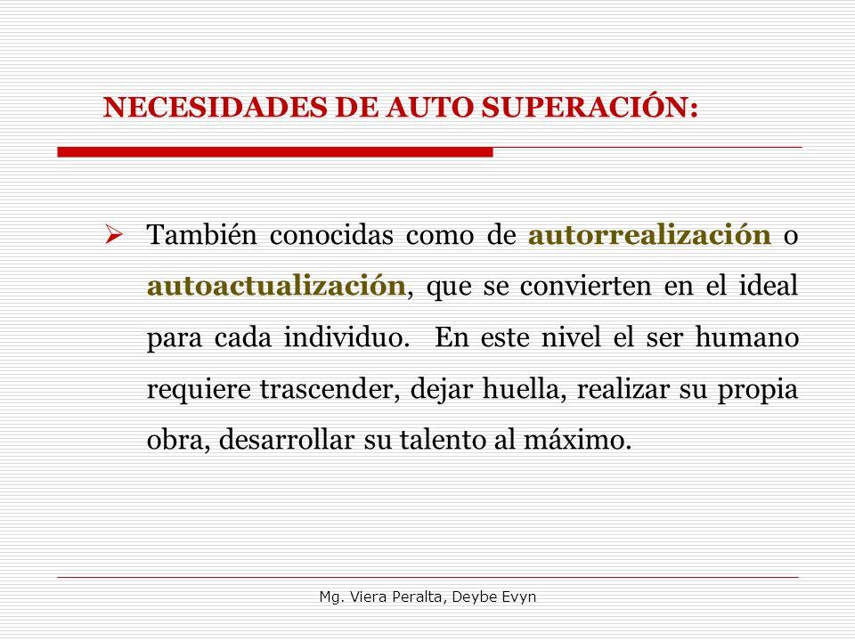 NECESIDADES DE AUTO SUPERACIÓN: También conocidas como de autorrealización o autoactualización, que se convierten en el ideal para cada individuo. En