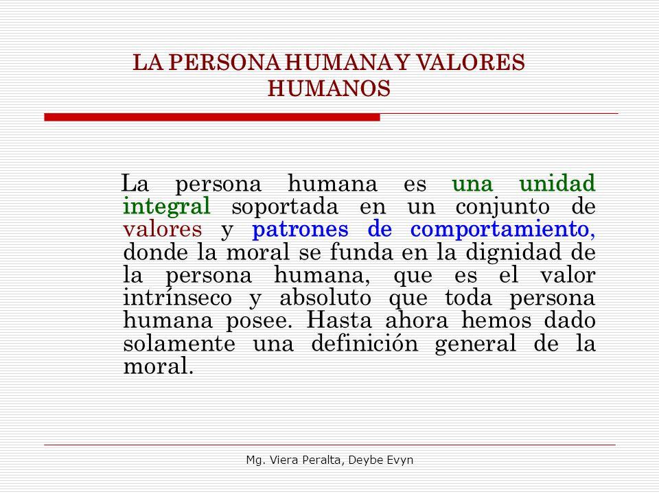La persona humana es una unidad integral soportada en un conjunto de valores y patrones de comportamiento, donde la moral se funda en la dignidad de l