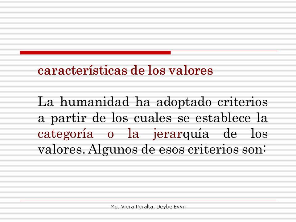 características de los valores La humanidad ha adoptado criterios a partir de los cuales se establece la categoría o la jerarquía de los valores. Algu