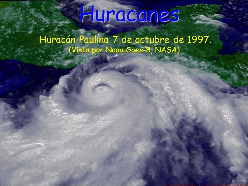Huracán Paulina 7 de octubre de 1997. (Vista por Noaa Goes-8, NASA) http://rsd.gsfe.nasa.gob/rsd/imagenes/pauline.html Huracanes
