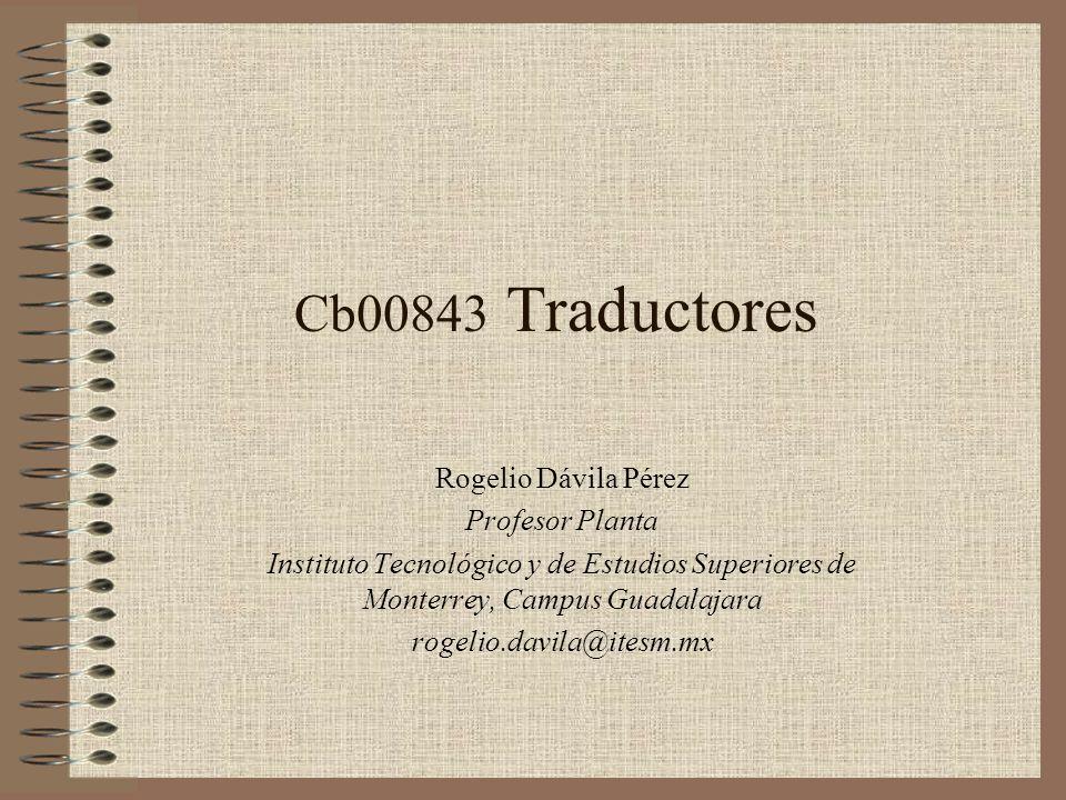 Cb00843 Traductores Rogelio Dávila Pérez Profesor Planta Instituto Tecnológico y de Estudios Superiores de Monterrey, Campus Guadalajara rogelio.davil