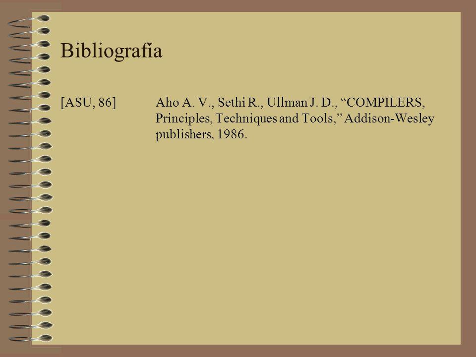 [ASU, 86]Aho A. V., Sethi R., Ullman J. D., COMPILERS, Principles, Techniques and Tools, Addison-Wesley publishers, 1986. Bibliografía