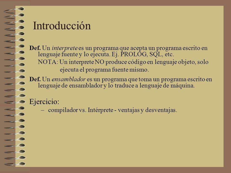 Def. Un interprete es un programa que acepta un programa escrito en lenguaje fuente y lo ejecuta. Ej. PROLOG, SQL, etc. NOTA: Un interprete NO produce