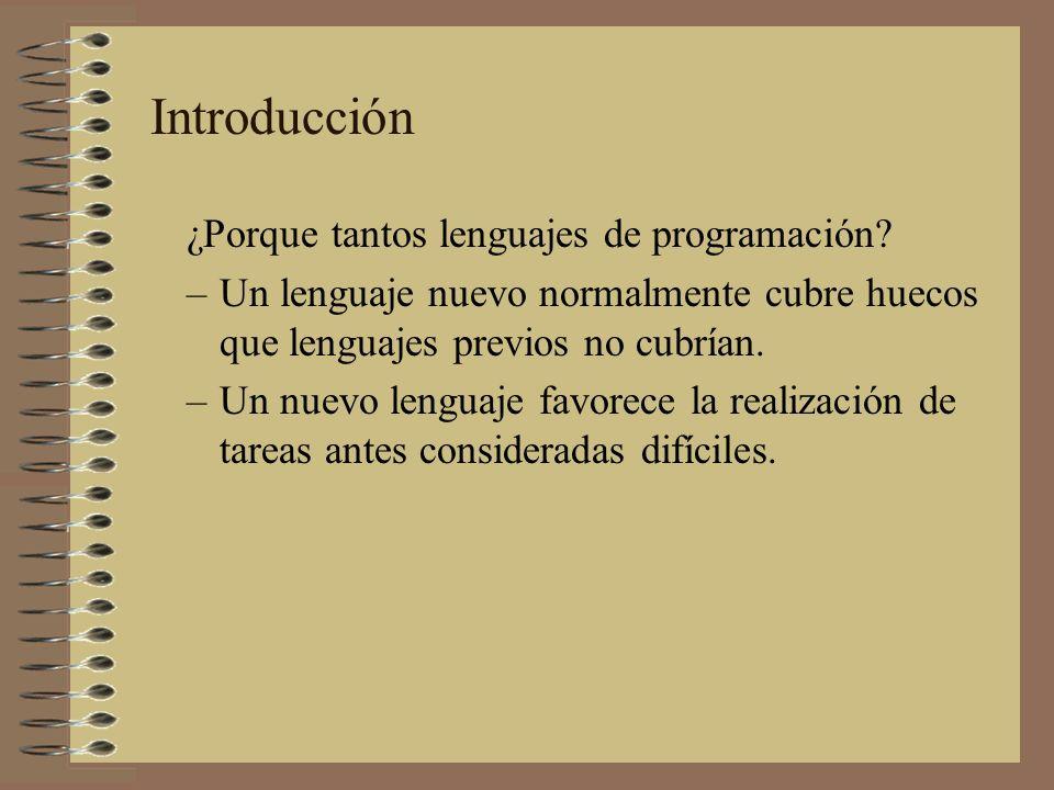 ¿Porque tantos lenguajes de programación? –Un lenguaje nuevo normalmente cubre huecos que lenguajes previos no cubrían. –Un nuevo lenguaje favorece la