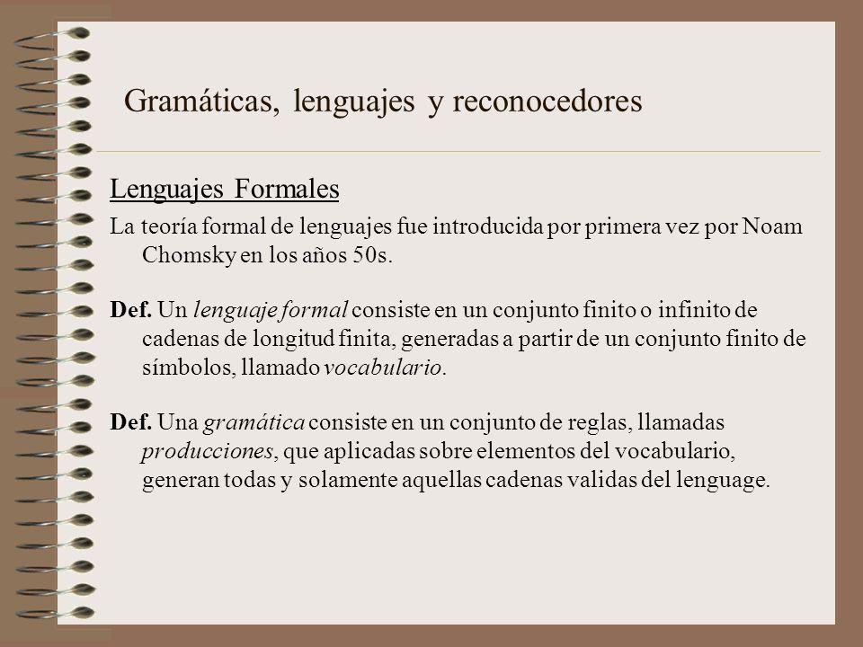 Gramáticas, lenguajes y reconocedores Lenguajes Formales La teoría formal de lenguajes fue introducida por primera vez por Noam Chomsky en los años 50