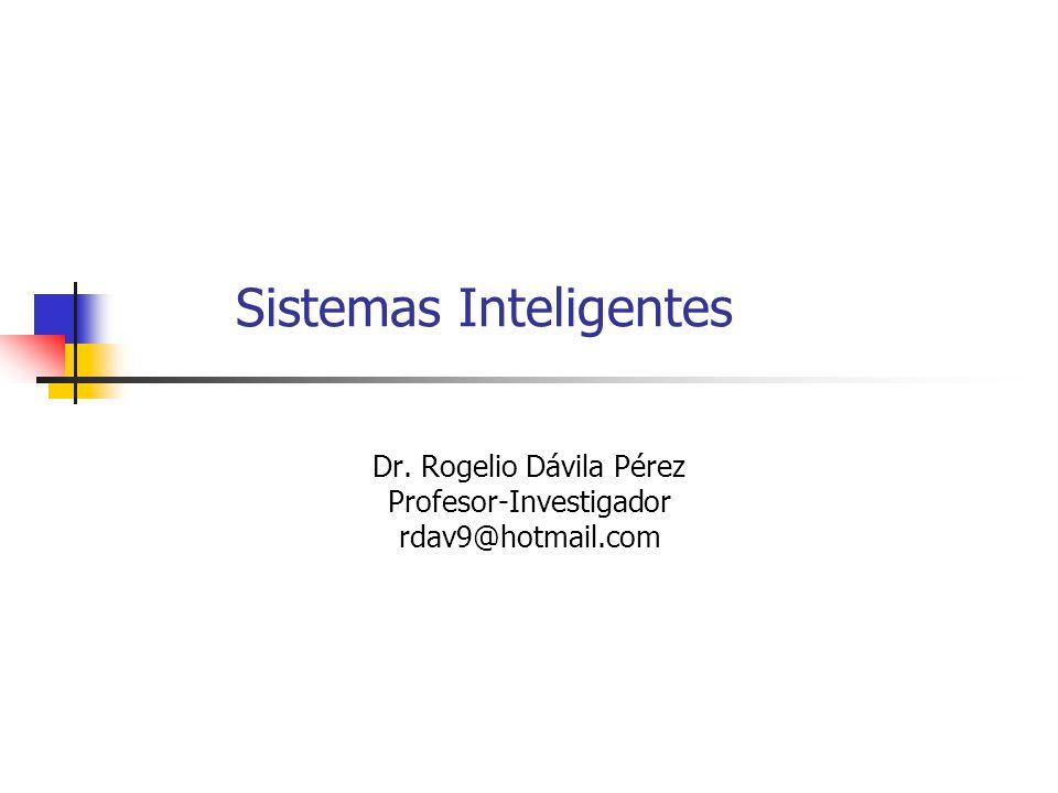 Sistemas Inteligentes Dr. Rogelio Dávila Pérez Profesor-Investigador rdav9@hotmail.com