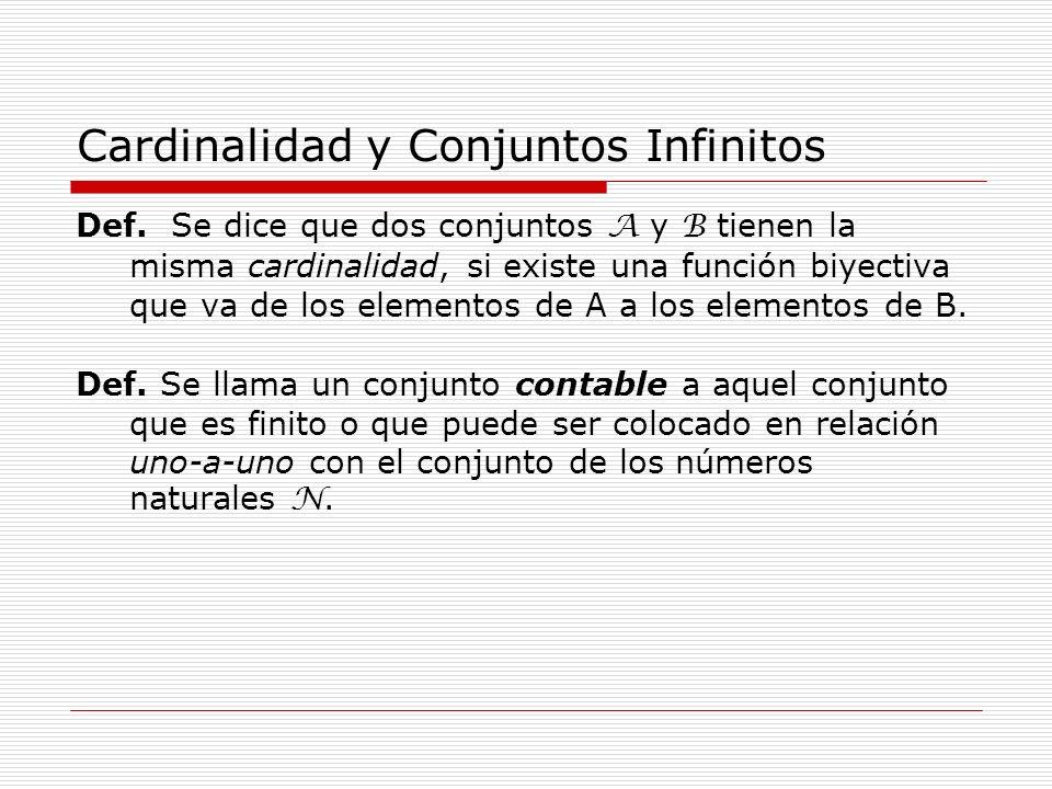 Cardinalidad y Conjuntos Infinitos Def. Se dice que dos conjuntos A y B tienen la misma cardinalidad, si existe una función biyectiva que va de los el