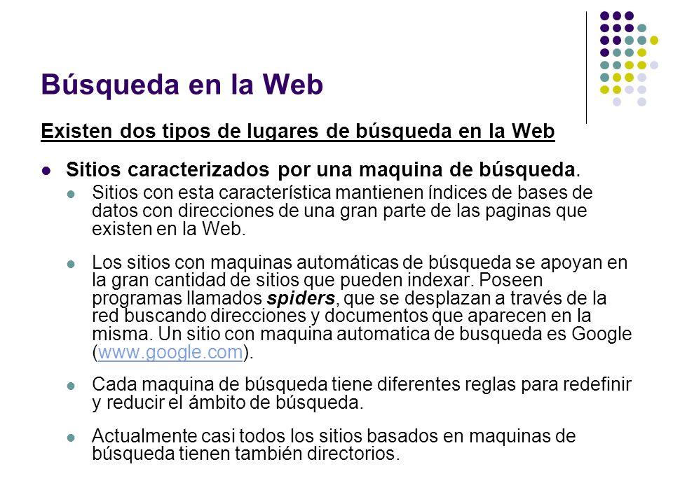 Búsqueda en la Web Existen dos tipos de lugares de búsqueda en la Web Sitios caracterizados por una maquina de búsqueda. Sitios con esta característic