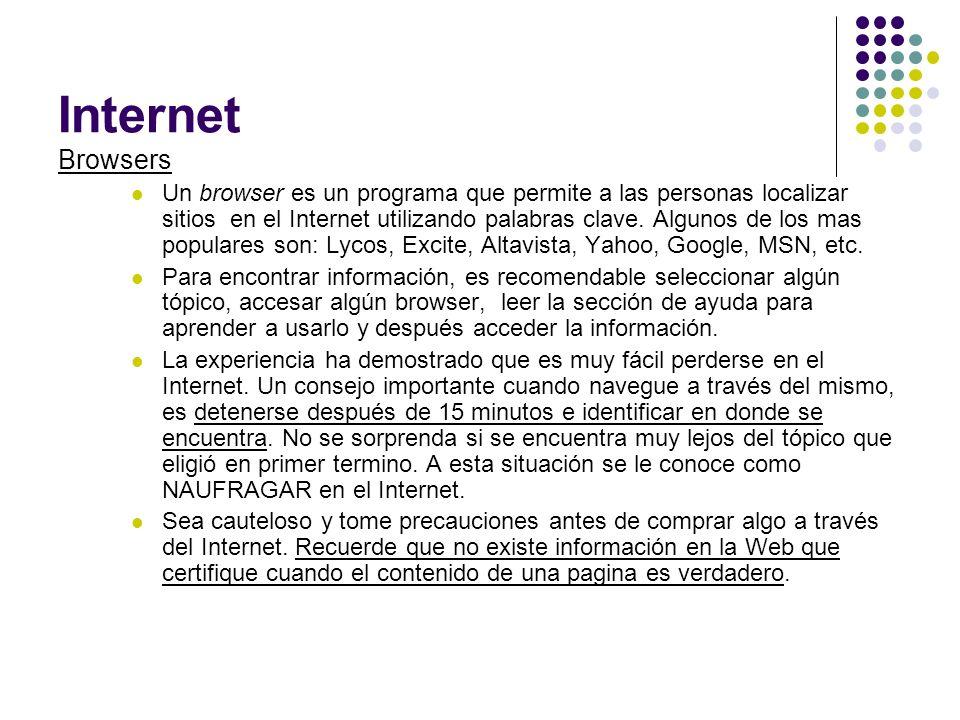 Internet Browsers Un browser es un programa que permite a las personas localizar sitios en el Internet utilizando palabras clave. Algunos de los mas p