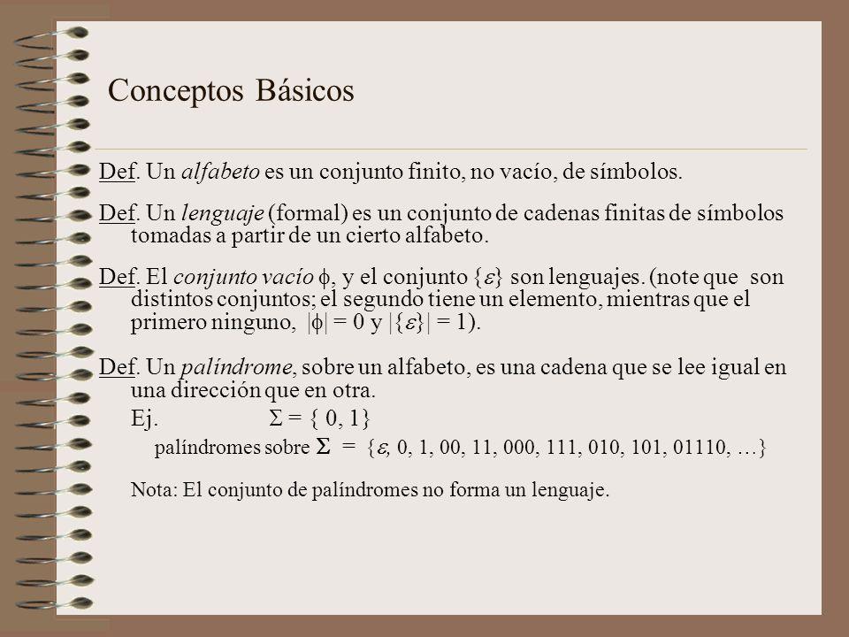 Conceptos Básicos Def. Un alfabeto es un conjunto finito, no vacío, de símbolos. Def. Un lenguaje (formal) es un conjunto de cadenas finitas de símbol