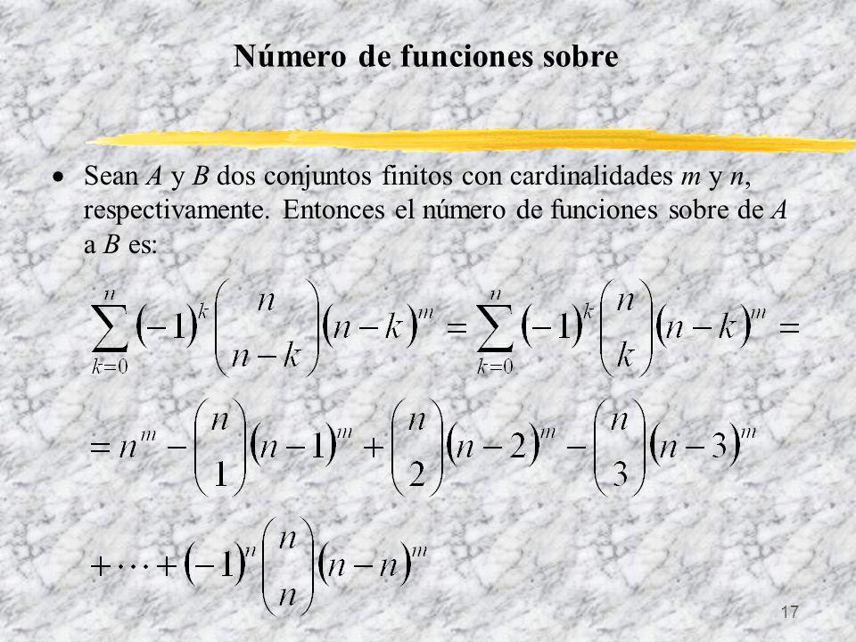17 Número de funciones sobre Sean A y B dos conjuntos finitos con cardinalidades m y n, respectivamente. Entonces el número de funciones sobre de A a