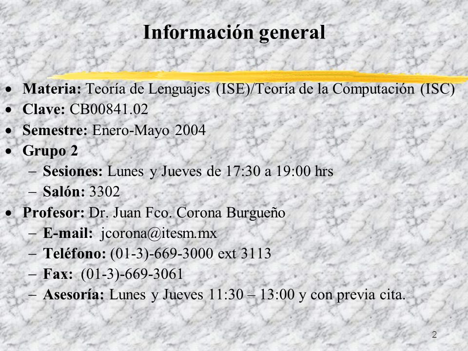3 Bibliografía Texto John Martin, Introduction to Languages and the Theory of Computation, 3rd edition, McGraw-Hill Consulta Thomas A.
