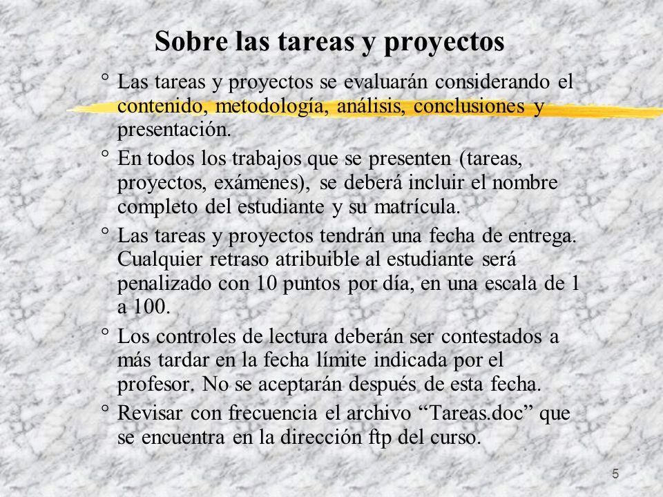 5 Sobre las tareas y proyectos Las tareas y proyectos se evaluarán considerando el contenido, metodología, análisis, conclusiones y presentación. En t